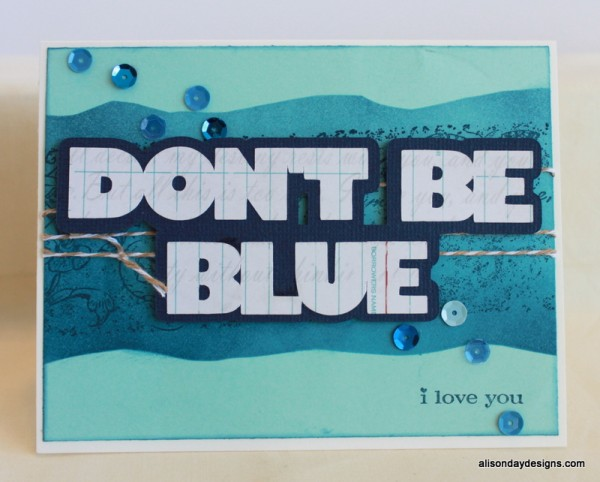 Don't Be Blue by Alison Day Designs